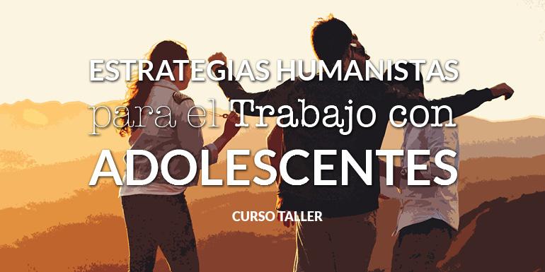 Estrategias Humanistas para el Trabajo con Adolescentes