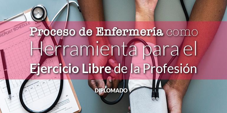 Proceso de Enfermería como Herramienta para el Ejercicio Libre de la Profesión