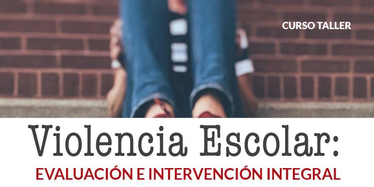 Curso Taller Violencia Escolar: Evaluación e Intervención Integral