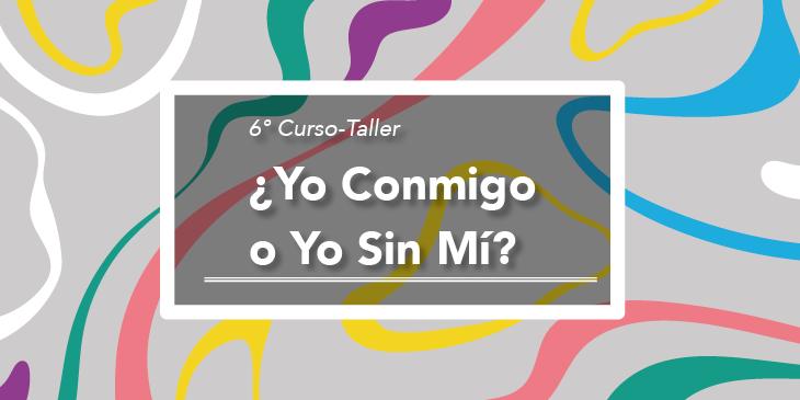 Curso Taller ¿Yo Conmigo o Yo Sin Mi?
