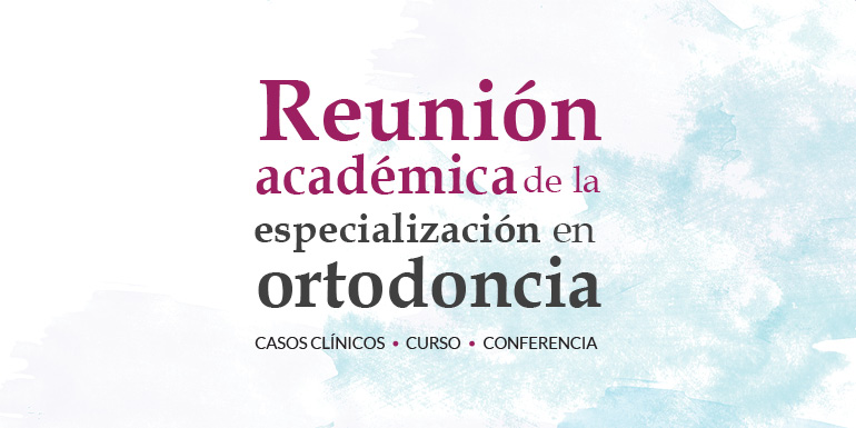 Reunión Académica de la Especialización en Ortodoncia