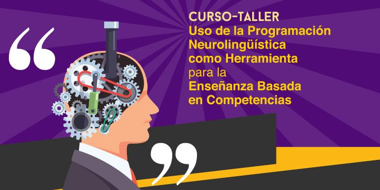 Curso-Taller: Uso de la Programación Neurolingüistica como Herramienta para la Enseñanza Basada en Competencias