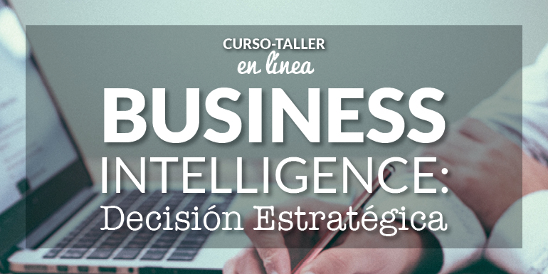 Curso Taller Business Intelligence: Decisión Estratégica