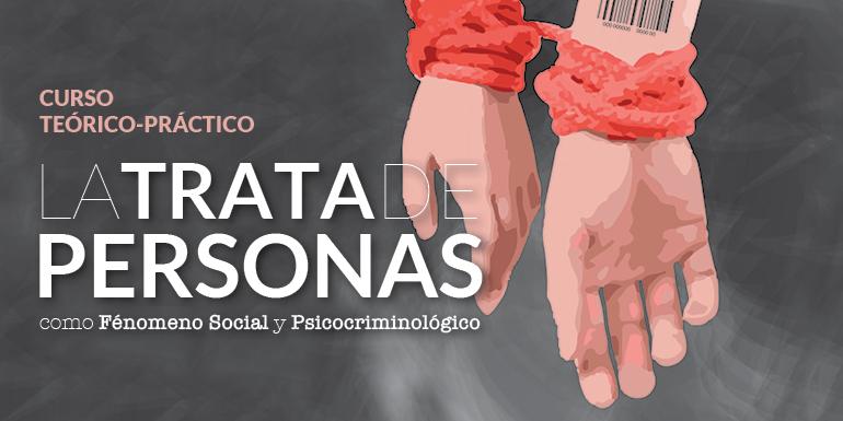 Curso Teórico-Práctico La Trata de Personas como Fenómeno Social y Psicocriminológico