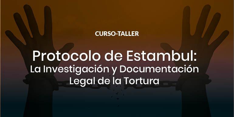 Curso Protocolo de Estambul: La Investigación y Documentación Legal de la Tortura