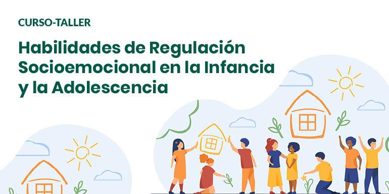 Habilidades de Regulación Socioemocional en la Infancia y la Adolescencia