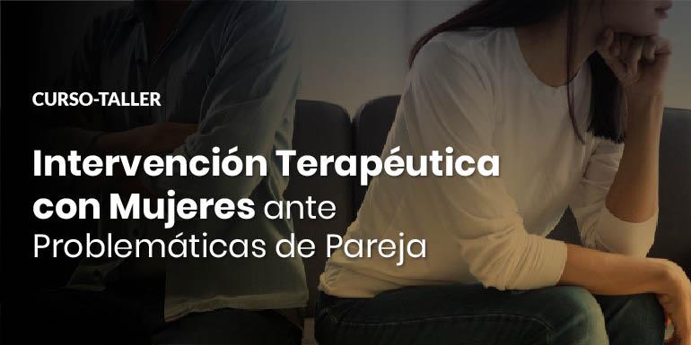 Intervención Terapéutica con Mujeres ante Problemáticas de Pareja